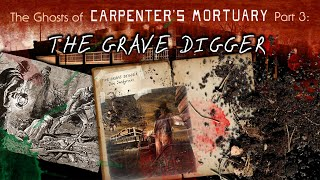 """The Ghosts of Carpenter's Mortuary part 3:  """"The Grave Digger"""""""