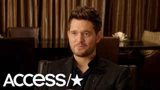 Michael Bublé Says His Baby Girl Is The Best Thing & His Son Noah Is Doing Much Better | Access
