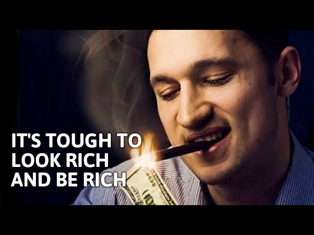 It's Tough to Look Rich & Be Rich