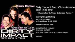 Dirty Impact feat. Chris Antonio - Born To Be Wild (Basewalker & Vyrus Extended Remix)