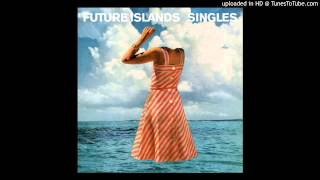Future Islands -  Fall From Grace