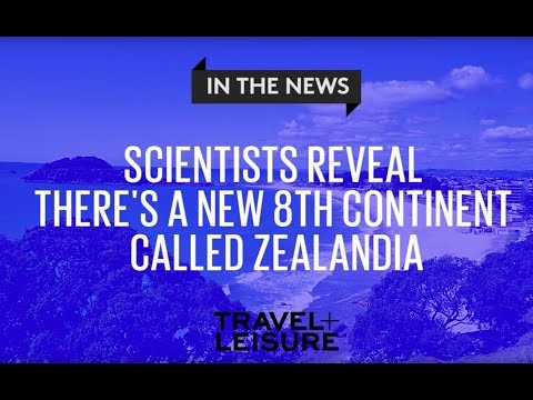 Scientists Reveal That There's a New 8th Continent Called Zealandia   Travel + Leisure