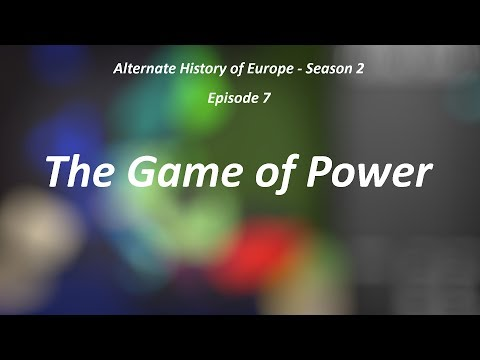 "Alternate History of Europe - Season 2 - Episode 7 - ""The Game for Power"""