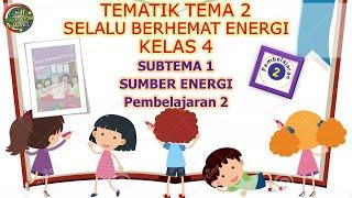 Kelas 4 Tematik : Tema 2 Subtema 1 Pembelajaran 2 (Selalu Berhemat Energi)