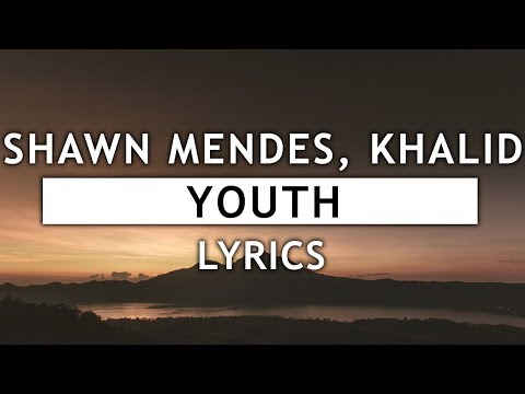 Shawn Mendes - Youth (Lyrics) feat. Khalid