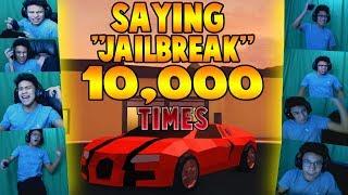 Saying JAILBREAK 10,000 Times?! (Roblox Jailbreak)