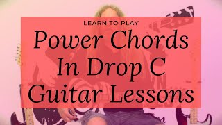 Learn To Play Power Chords In Drop C Guitar Lessons