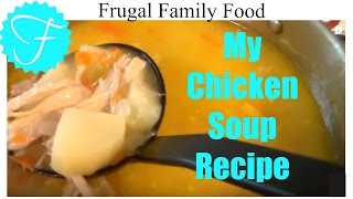 Frugal Family Food- My Chicken Soup Recipe- AND Fundamentally Frugal Friday Tip