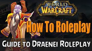 How To Roleplay a Draenei in World of Warcraft | RP Guide