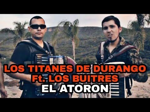 Los Titanes de Durango ft Los Buitres EL ATORON (video oficial)