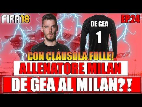 DE GEA AL MILAN!! CON CLAUSOLA FOLLE! TUTTO IL CALCIOMERCATO!! FIFA 18 CARRIERA ALLENATORE MILAN #24