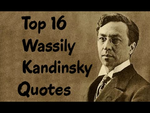 Top 16 Wassily Kandinsky Quotes (Author of Concerning the Spiritual in Art)