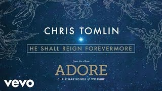 Download Chris Tomlin - He Shall Reign Forevermore (Live/Audio)