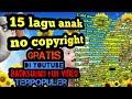 TOP 15 LAGU ANAK NO COPYRIGHT | backsound for kids video