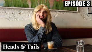 Heads & Tails - Ep 3 OMG