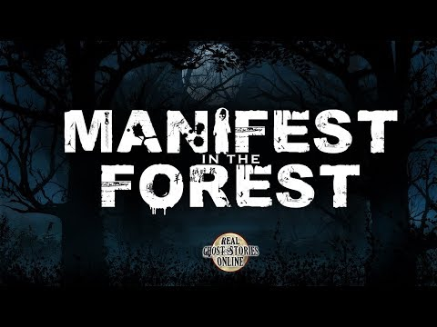Manifest In The Forest | Ghost Stories, Paranormal, Supernatural, Hauntings, Horror