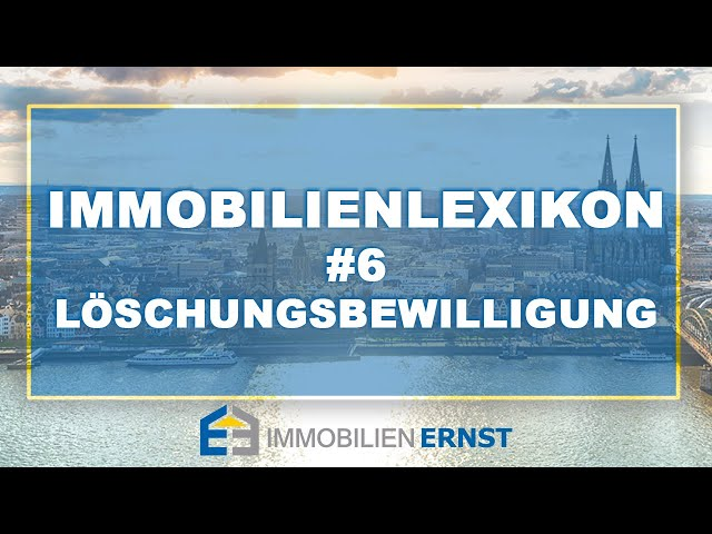 Immobilienlexikon #6 Löschungsbewilligung Immobilienmakler Köln - Immobilien Ernst