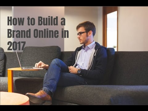 How to Build a Brand Online in 2017