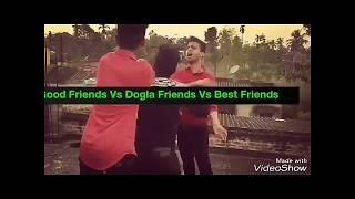 Good Friend vs Dogla Friend Vs Best Friend