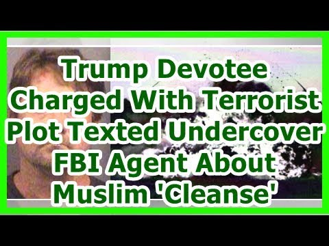 24h News - Trump Devotee Charged With Terrorist Plot Texted Undercover FBI Agent About Muslim 'Cl...