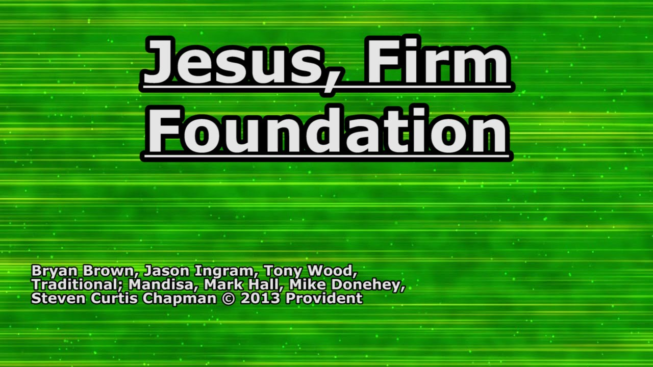 Jesus Firm Foundation - Stephen Curtis Chapman - Lyrics