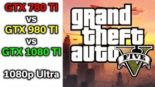 GTA V - 780 TI vs 980 TI vs 1080 TI - 3 Generations Tested