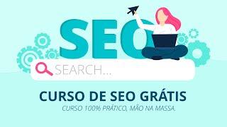 Curso de SEO Grátis - Como implementar SEO no seu site. Curso de SEO 100% Prático - Mão na massa.