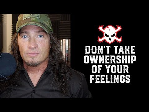 Don't Take Ownership of Your Feelings: Episode 1