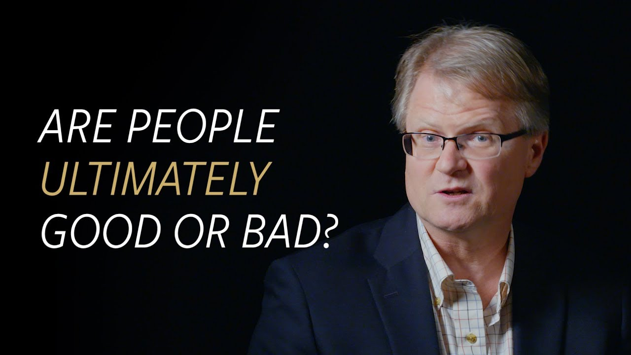 Are people ultimately good or bad?