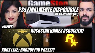 PS5: FINALMENTE DISPONIBILE DA GAMESTOP | XBOX LIVE GOLD RADDOPPIA I PREZZI? | ROCKSTAR ACQUISITA?