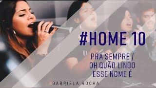 GABRIELA ROCHA ft. KEMUEL E LUKAS AGUSTINHO | PRA SEMPRE + OH QUÃO LINDO ESSE NOME É - HOME#10