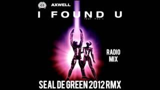 AXWELL FEAT MAX C   I FOUND U SEAL DE GREEN 2K12 RMX