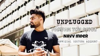 Pariyan Ton Sohni | Unplugged Song | Navv Inder