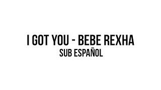► I Got You - Bebe Rexha | Sub Español