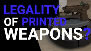 Legalities with 3d printed Guns