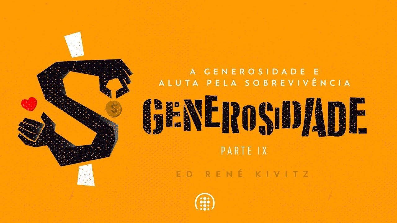 A generosidade e a luta pela sobrevivência | Parte IX | Ed René Kivitz