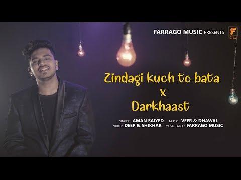 Zindagi Kuch To Bata x Darkhaast   Aman Saiyed   New Cover Song 2018   Farrago Music