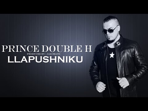 Prince Double H - Llapushniku - NEW - produced by JambeatZ