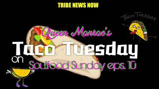 Tribe News Now: Queen Monroe Taco Tues Soulfood Sunday eps. 10
