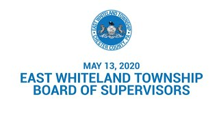May 13, 2020 East Whiteland Township Board of Supervisors