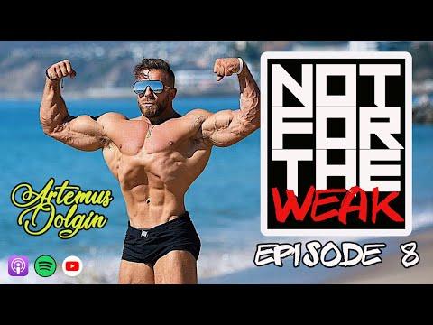 Not For The Weak #8: Artemus Dolgin | Golden Aesthetics/Golden Organics | IFBB Pro/Designer