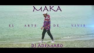 MAKA - EL ARTE DE VIVIR ✖ DJ ADEMARO Video