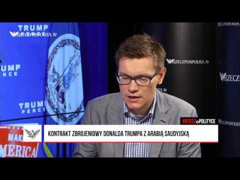 #RZECZoPOLITYCE: Łukasz Pawłowski - Kontrakt zbrojeniowy Donalda Trumpa z Arabią Saudyjską