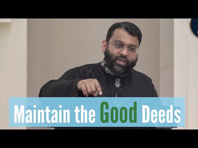 Maintain the Good Deeds | Shaykh Dr. Yasir Qadhi | Jumuah Khutbah