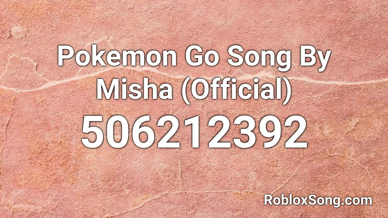Pokemon Go Song By Misha Official Roblox Id Roblox Music Code