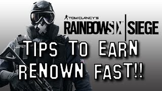 TOP TIPS to Earn RENOWN FAST!! - Rainbow Six Siege