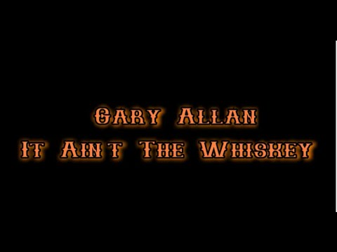 Gary Allan - It Aint The Whiskey [Lyric Video]