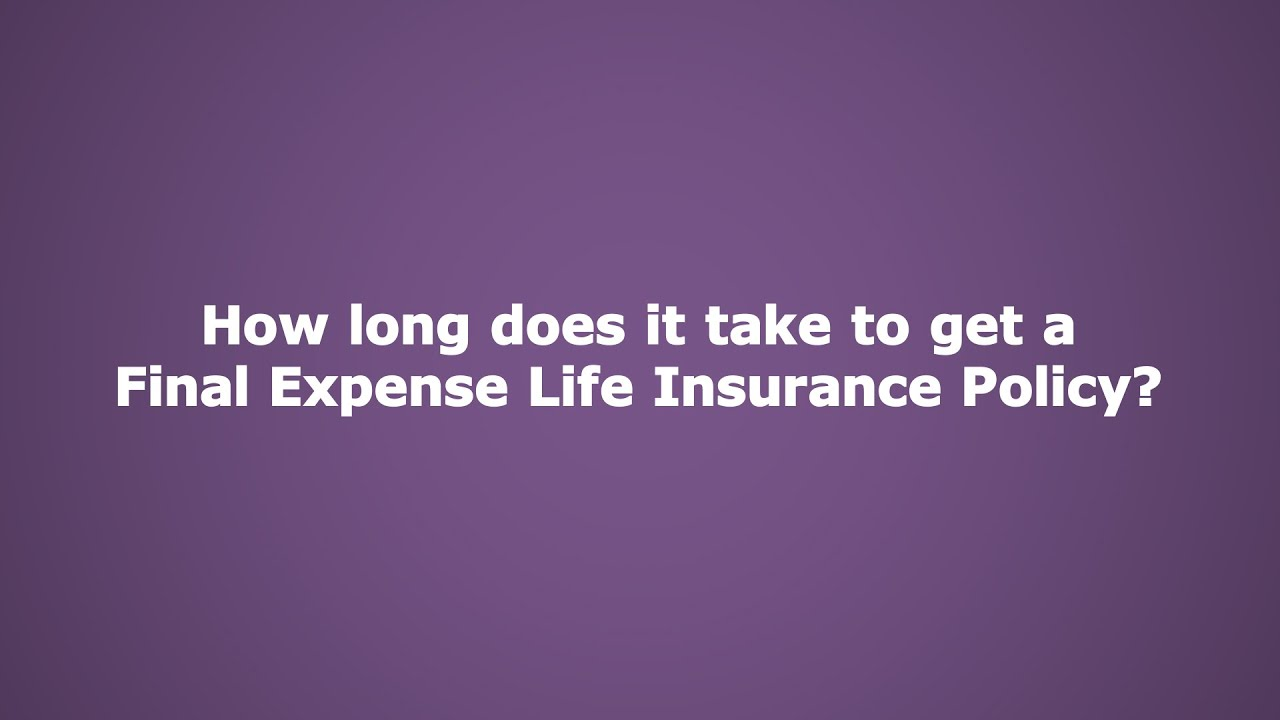 How Long Does it Take to Get A Final Expense Life ...