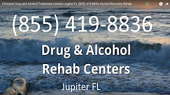 Christian Drug and Alcohol Treatment Centers Jupiter FL (855) 419-8836 Alcohol Recovery Rehab