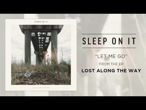 """Sleep On It """"Let Me Go"""""""